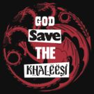 God save the khaleesi by karlangas