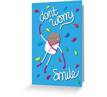 Dont Worry - Smile Greeting Card
