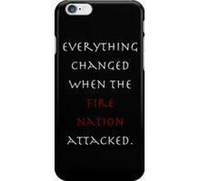 Everything changed when the Fire Nation attacked. iPhone Case/Skin