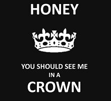 You Should See Me In A Crown Unisex T-Shirt
