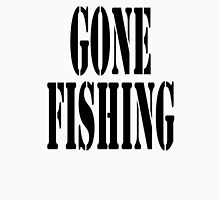 Fishing, GONE FISHING, fisherman, Fish, Black Unisex T-Shirt