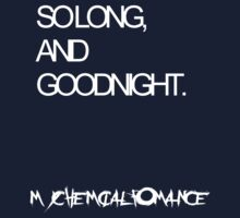 SO LONG AND GOODNIGHT- My Chemical Romance Shirt by alltimehustler