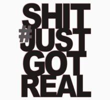 # SHIT JUST GOT REAL by thesamba