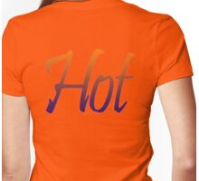 Hot, Red Hot, Turn up the heat, Hot stuff, Sizzle, Steam, Bake, Fry Womens Fitted T-Shirt
