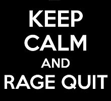 Keep Calm and Rage Quit by aizo