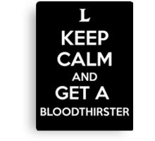 Keep Calm an Get a Bloodthirster Canvas Print