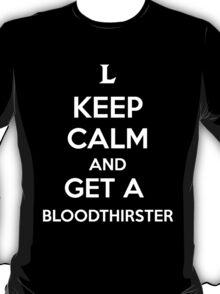 Keep Calm an Get a Bloodthirster T-Shirt
