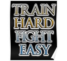 Train Hard, Fight Easy, Boxing, MMA, Judo, Ju jitsu, Wrestling, etc Poster