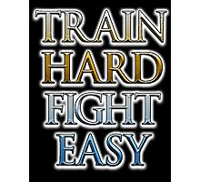 Train Hard, Fight Easy, Boxing, MMA, Judo, Ju jitsu, Wrestling, etc Photographic Print