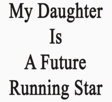 My Daughter Is A Future Running Star  by supernova23