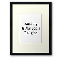 Running Is My Son's Religion  Framed Print