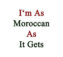 I'm As Moroccan As It Gets Photographic Print