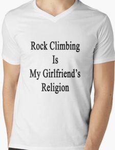 Rock Climbing Is My Girlfriend's Religion  Mens V-Neck T-Shirt