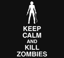 Keep Calm And Kill Zombies by Phaedrart