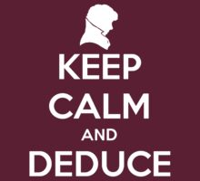 Keep Calm And Deduce by Phaedrart