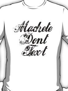 Machete - Machete Don't Text T-Shirt