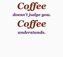 Coffee doesn't judge you.  Unisex T-Shirt