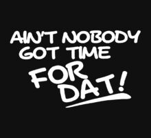AINT NOBODY GOT TIME FOR THAT by bigman782