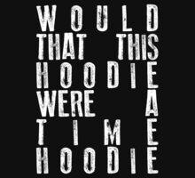 Would That This Hoodie Were A Time Hoodie by grungeandglam