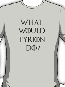 What Would Tyrion Do? T-Shirt