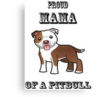 Proud MaMa Of a Pit Bull Canvas Print