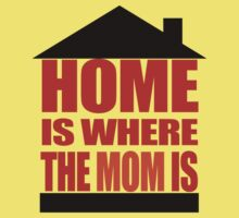 Home is where the Mom is Kids Tee