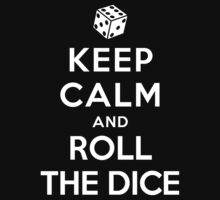 Keep Calm and Roll the Dice (Alternative) by Yiannis  Telemachou