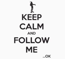 Keep Calm and Follow Me (Black Text) T-Shirt