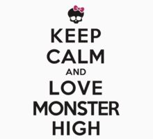 Keep Calm and Love Monster High (Light Colors) by PhoebeA