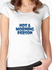 Not a morning person Women's Fitted Scoop T-Shirt