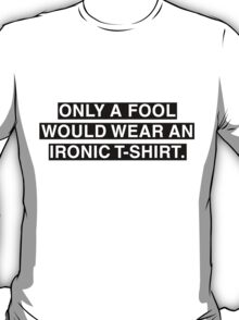 Irony At Its Finest T-Shirt