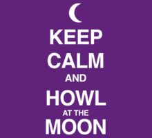 Keep Calm and Howl at the Moon by Kate Bloomfield