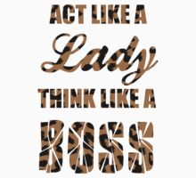 Act like a lady think like a BOSS by flyart2012
