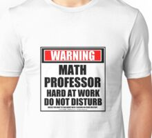 Warning Math Professor Hard At Work Do Not Disturb Unisex T-Shirt