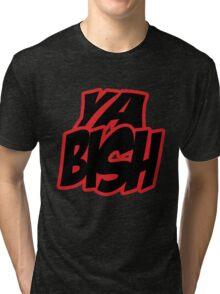 Ya BISH! Tri-blend T-Shirt