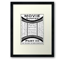Movie Quotes (Tee shirt) the trilogy is now complete Framed Print