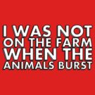 I WAS NOT ON THE FARM WHEN THE ANIMALS BURST by HauntedBox