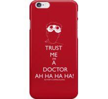 Trust me i'm a doctor - Laugh iPhone Case/Skin