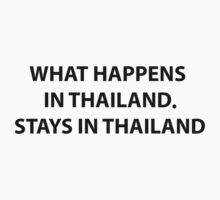 What Happens in Thailand Stays in Thailand by photoshirt