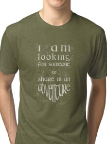 """""""I'm looking for someone to share in an adventure"""" Tri-blend T-Shirt"""