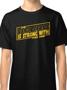 The Beard Is Strong With This One Classic T-Shirt