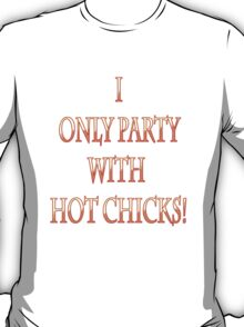 I Only Party With Hot Chicks T-Shirt