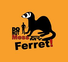 Do not mess with my ferret! Unisex T-Shirt
