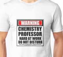 Warning Chemistry Professor Hard At Work Do Not Disturb Unisex T-Shirt