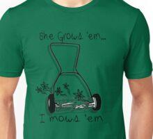 She grows I mows Unisex T-Shirt