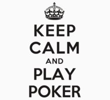 Keep Calm and Play Poker (white) by Yiannis  Telemachou