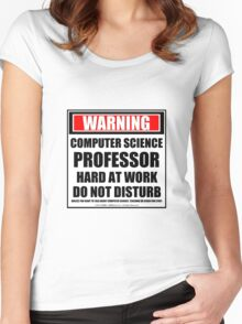 Warning Computer Science Professor Hard At Work Do Not Disturb Women's Fitted Scoop T-Shirt