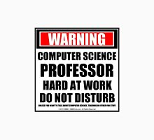 Warning Computer Science Professor Hard At Work Do Not Disturb Unisex T-Shirt