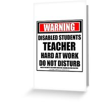 Warning Disabled Students Teacher Hard At Work Do Not Disturb Greeting Card
