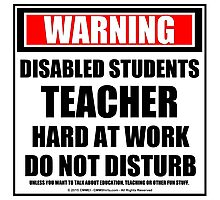 Warning Disabled Students Teacher Hard At Work Do Not Disturb Photographic Print